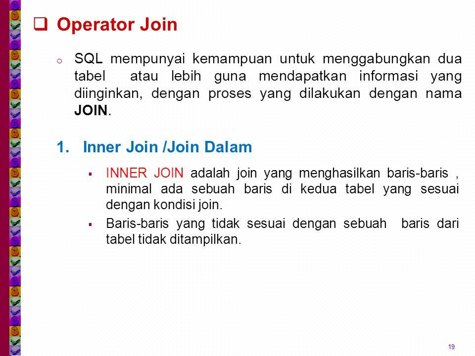  Operator Join o SQL mempunyai kemampuan untuk menggabungkan dua tabel atau lebih guna mendapatkan informasi yang diinginkan, dengan proses yang dilakukan dengan nama JOIN.