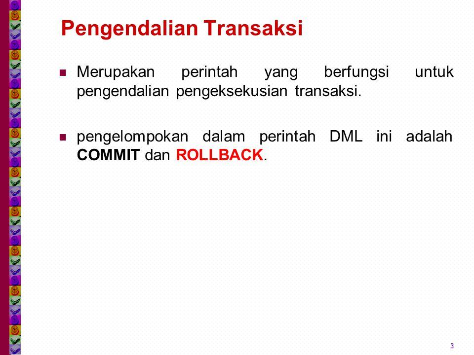 Pengendalian Transaksi Merupakan perintah yang berfungsi untuk pengendalian pengeksekusian transaksi. pengelompokan dalam perintah DML ini adalah COMM