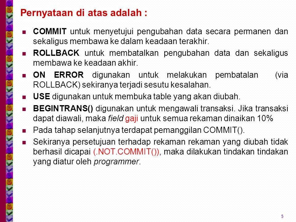 Pernyataan di atas adalah : COMMIT untuk menyetujui pengubahan data secara permanen dan sekaligus membawa ke dalam keadaan terakhir. ROLLBACK untuk me