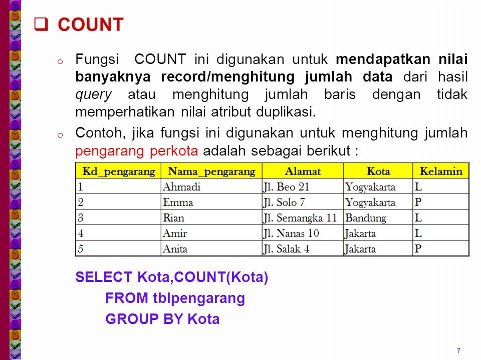  COUNT o Fungsi COUNT ini digunakan untuk mendapatkan nilai banyaknya record/menghitung jumlah data dari hasil query atau menghitung jumlah baris den