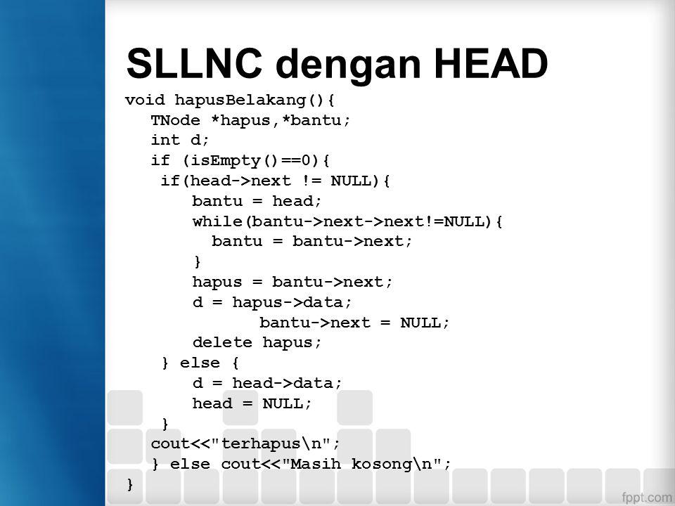 SLLNC dengan HEAD Function di atas akan menghapus data teratas (pertama) yang ditunjuk oleh head pada linked list Penghapusan node tidak boleh dilakuk