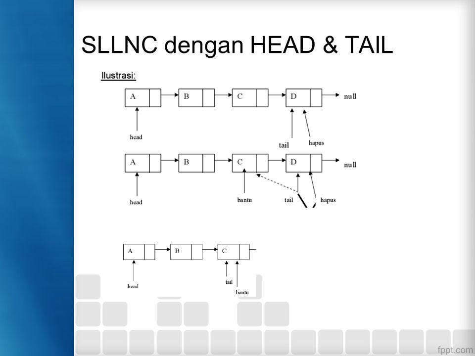 SLLNC dengan HEAD & TAIL Function untuk menghapus data di belakang: void hapusBelakang(){ TNode *bantu,*hapus; int d; if (isEmpty()==0){ bantu = head;