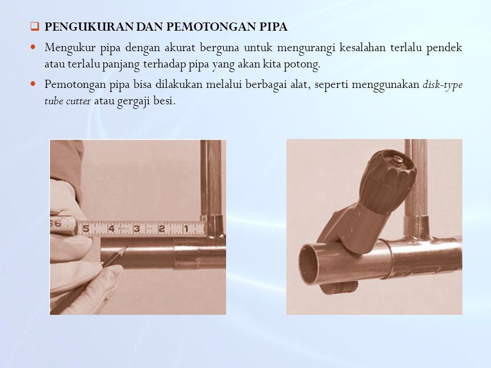  PENGUKURAN DAN PEMOTONGAN PIPA Mengukur pipa dengan akurat berguna untuk mengurangi kesalahan terlalu pendek atau terlalu panjang terhadap pipa yang