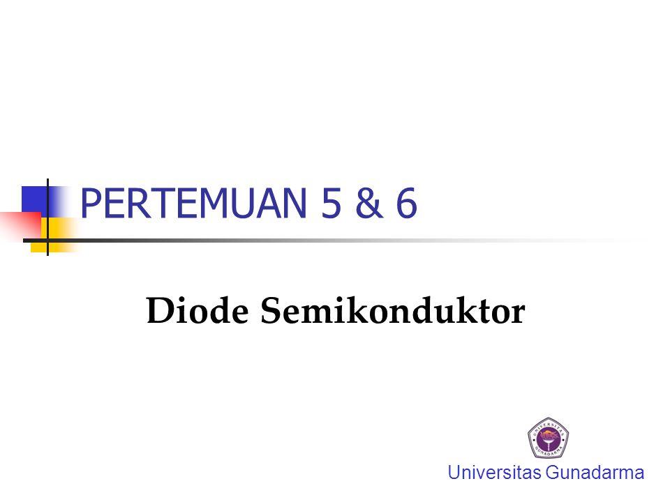 PERTEMUAN 5 & 6 Diode Semikonduktor Universitas Gunadarma