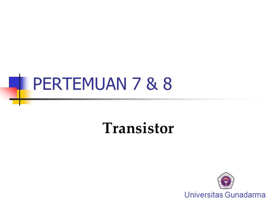 PERTEMUAN 7 & 8 Transistor Universitas Gunadarma