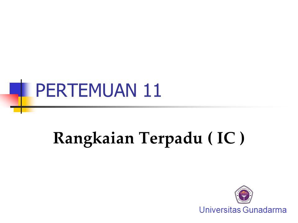 PERTEMUAN 11 Rangkaian Terpadu ( IC ) Universitas Gunadarma