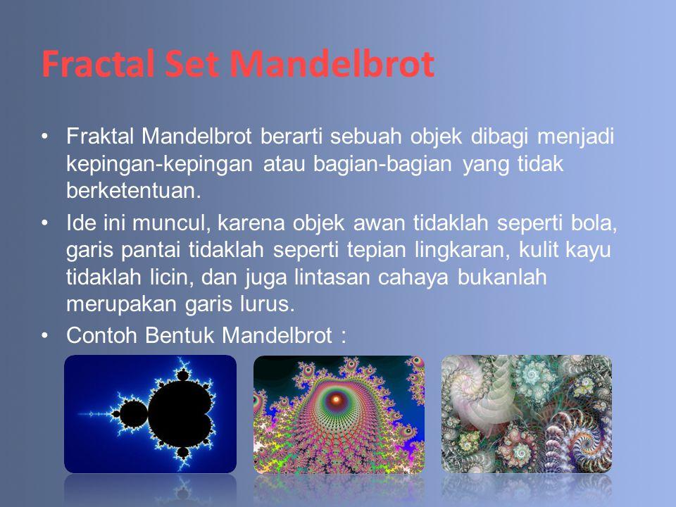 Fractal Set Mandelbrot Fraktal Mandelbrot berarti sebuah objek dibagi menjadi kepingan-kepingan atau bagian-bagian yang tidak berketentuan. Ide ini mu