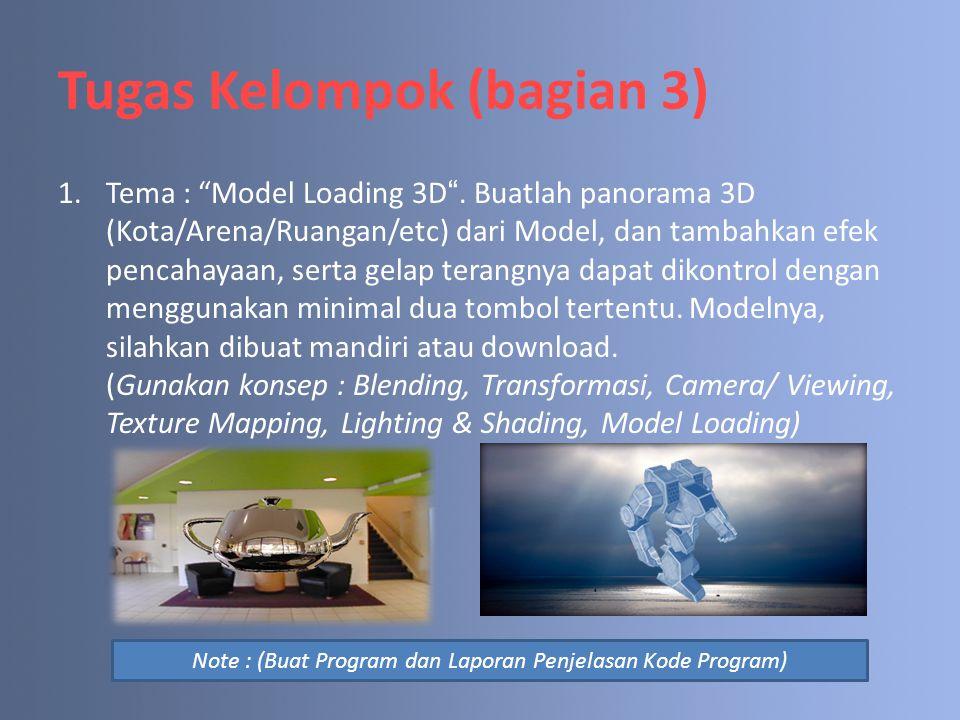 """Tugas Kelompok (bagian 3) 1.Tema : """"Model Loading 3D"""". Buatlah panorama 3D (Kota/Arena/Ruangan/etc) dari Model, dan tambahkan efek pencahayaan, serta"""