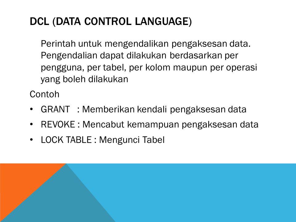 DCL (DATA CONTROL LANGUAGE) Perintah untuk mengendalikan pengaksesan data.