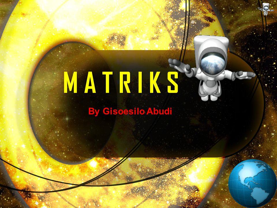 M A T R I K S By Gisoesilo Abudi