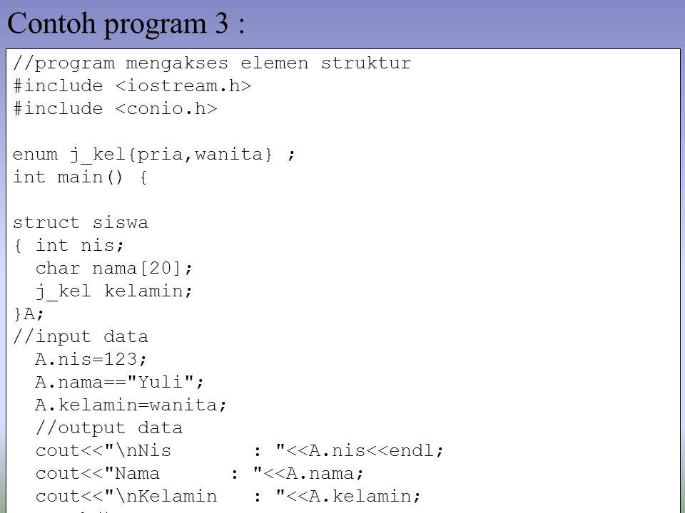 Contoh program 3 : //program mengakses elemen struktur #include enum j_kel{pria,wanita} ; int main() { struct siswa { int nis; char nama[20]; j_kel ke