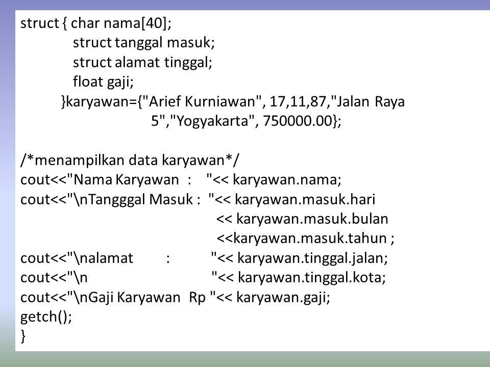 struct { char nama[40]; struct tanggal masuk; struct alamat tinggal; float gaji; }karyawan={