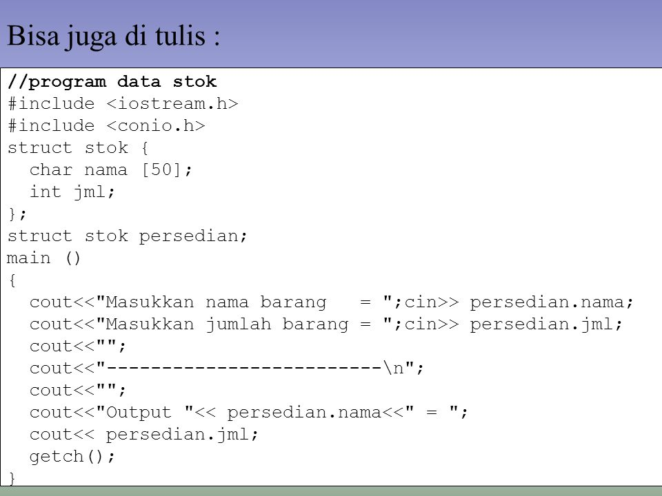 //program data stok #include struct stok { char nama [50]; int jml; }; struct stok persedian; main () { cout > persedian.nama; cout > persedian.jml; c