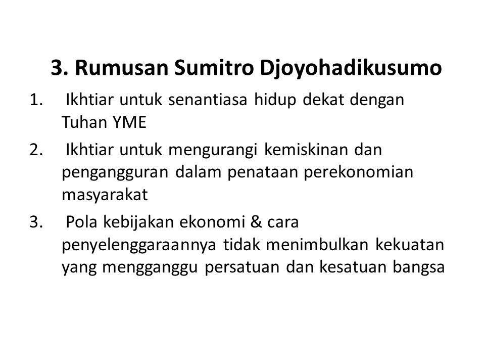 3. Rumusan Sumitro Djoyohadikusumo 1. Ikhtiar untuk senantiasa hidup dekat dengan Tuhan YME 2. Ikhtiar untuk mengurangi kemiskinan dan pengangguran da