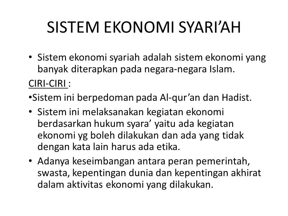 SISTEM EKONOMI SYARI'AH Sistem ekonomi syariah adalah sistem ekonomi yang banyak diterapkan pada negara-negara Islam. CIRI-CIRI : Sistem ini berpedoma