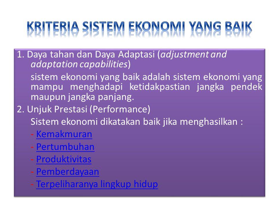 1. Daya tahan dan Daya Adaptasi (adjustment and adaptation capabilities) sistem ekonomi yang baik adalah sistem ekonomi yang mampu menghadapi ketidakp