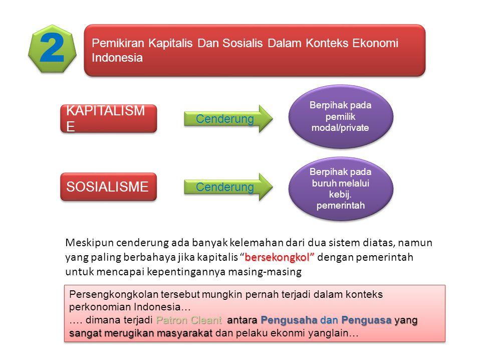Pemikiran Kapitalis Dan Sosialis Dalam Konteks Ekonomi Indonesia KAPITALISM E Cenderung Berpihak pada pemilik modal/private SOSIALISME Cenderung Berpi