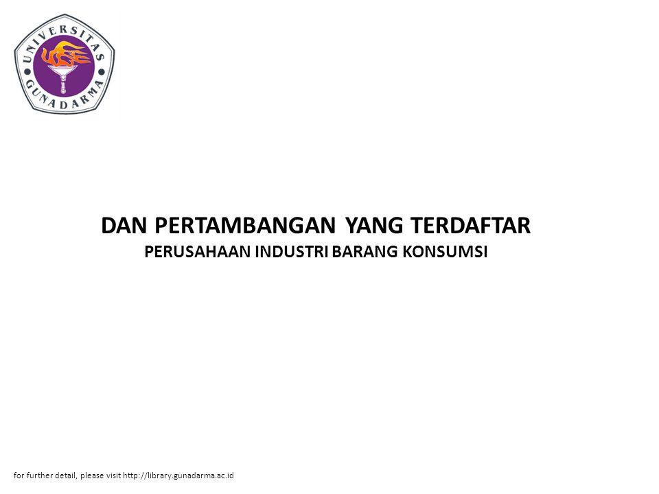 DAN PERTAMBANGAN YANG TERDAFTAR PERUSAHAAN INDUSTRI BARANG KONSUMSI for further detail, please visit http://library.gunadarma.ac.id