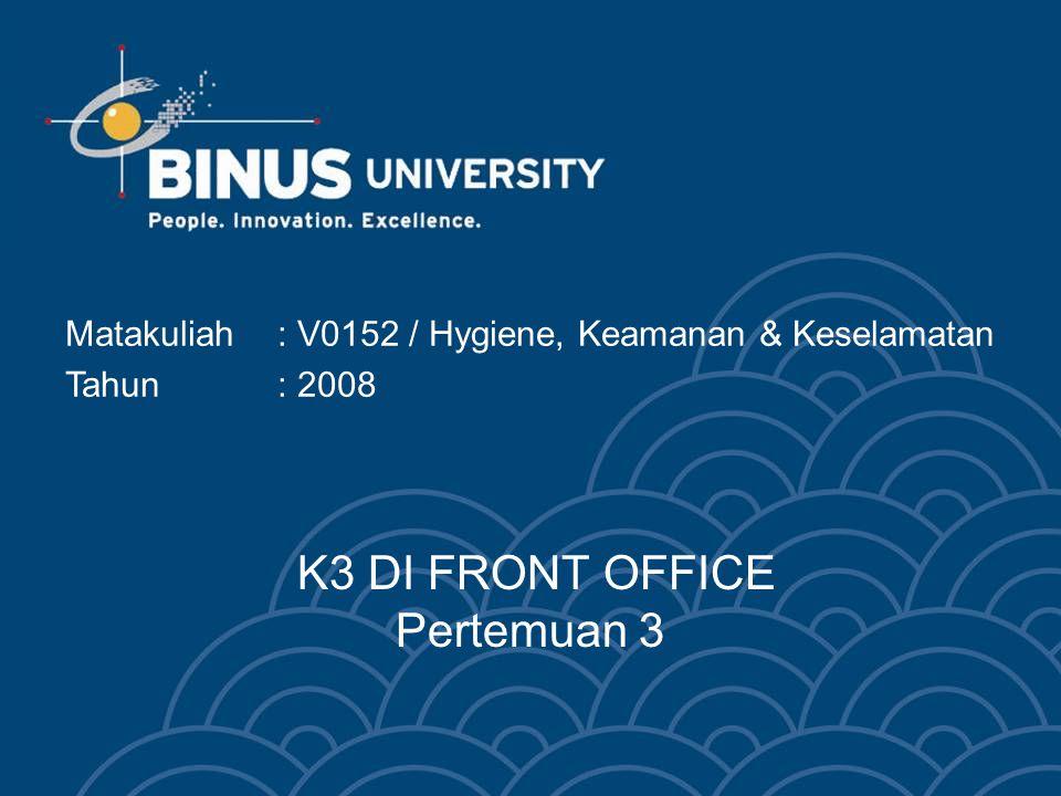 K3 DI FRONT OFFICE Pertemuan 3 Matakuliah: V0152 / Hygiene, Keamanan & Keselamatan Tahun : 2008