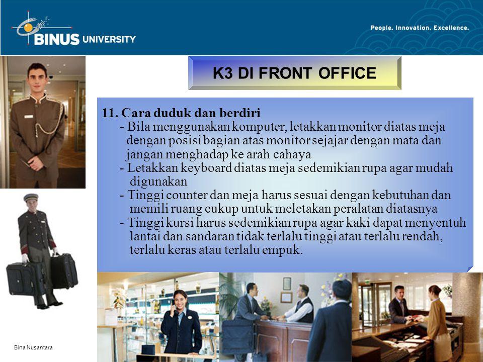 Bina Nusantara K3 DI FRONT OFFICE 11. Cara duduk dan berdiri - Bila menggunakan komputer, letakkan monitor diatas meja dengan posisi bagian atas monit