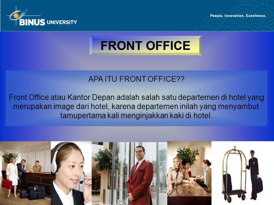 Bina Nusantara FRONT OFFICE APA ITU FRONT OFFICE?? Front Office atau Kantor Depan adalah salah satu departemen di hotel yang merupakan image dari hote