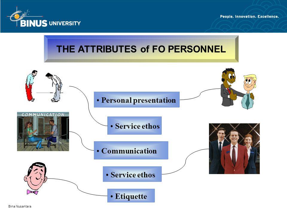 Bina Nusantara THE ATTRIBUTES of FO PERSONNEL Service ethos Communication Etiquette Personal presentation Service ethos