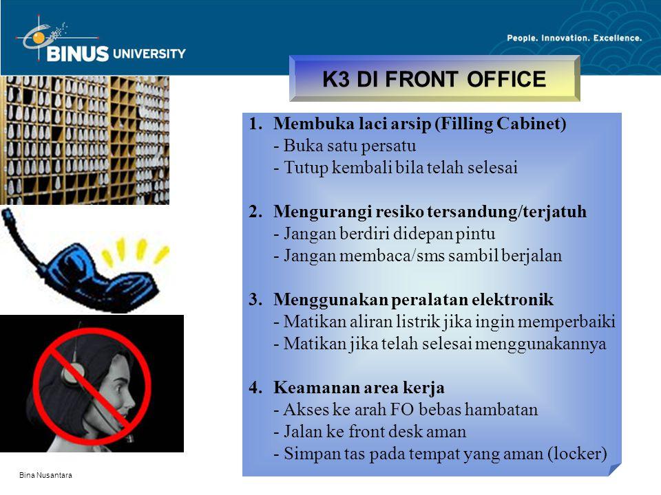Bina Nusantara K3 DI FRONT OFFICE 1.Membuka laci arsip (Filling Cabinet) - Buka satu persatu - Tutup kembali bila telah selesai 2.Mengurangi resiko te