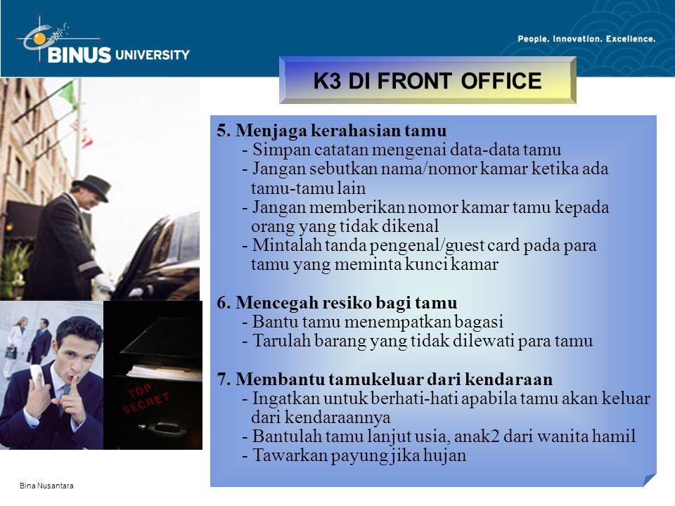 Bina Nusantara K3 DI FRONT OFFICE 5. Menjaga kerahasian tamu - Simpan catatan mengenai data-data tamu - Jangan sebutkan nama/nomor kamar ketika ada ta