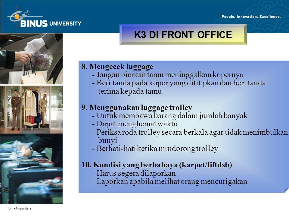 Bina Nusantara K3 DI FRONT OFFICE 8. Mengecek luggage - Jangan biarkan tamu meninggalkan kopernya - Beri tanda pada koper yang dititipkan dan beri tan