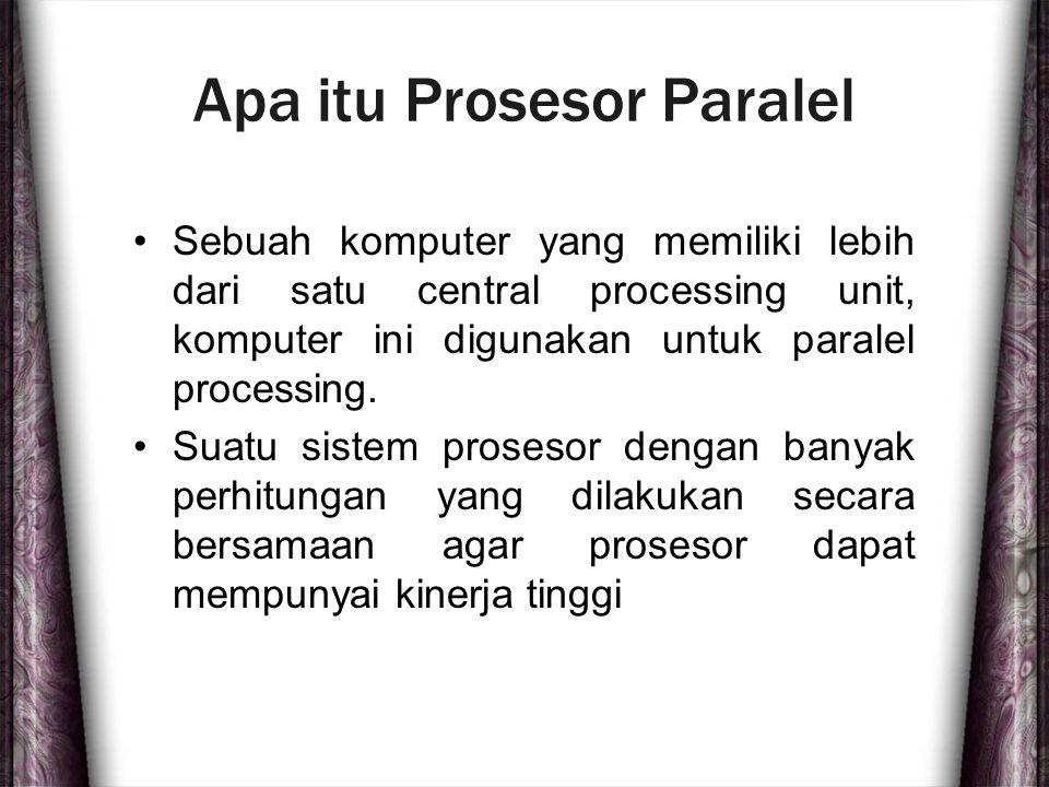Apa itu Prosesor Paralel Sebuah komputer yang memiliki lebih dari satu central processing unit, komputer ini digunakan untuk paralel processing. Suatu