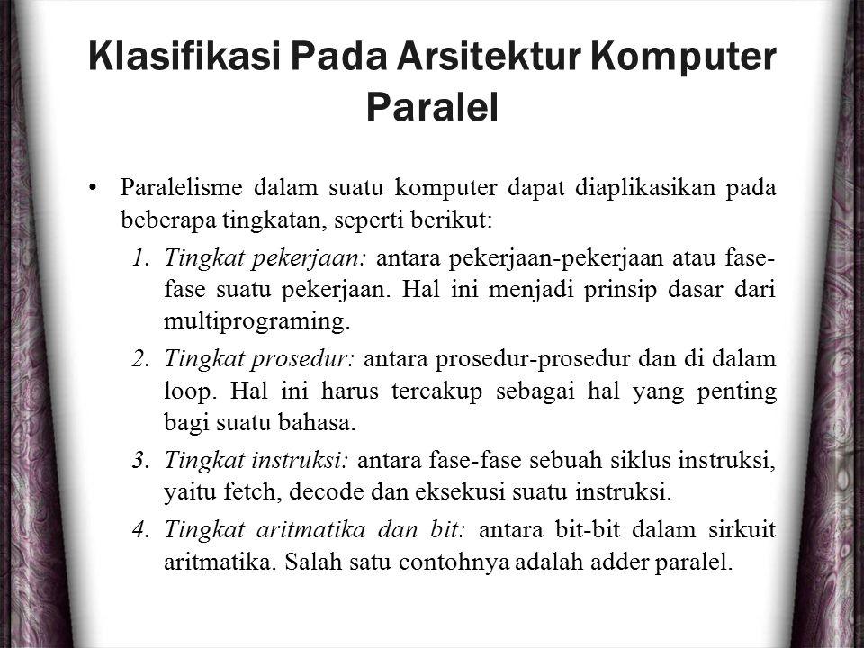 Klasifikasi Pada Arsitektur Komputer Paralel Paralelisme dalam suatu komputer dapat diaplikasikan pada beberapa tingkatan, seperti berikut: 1.Tingkat