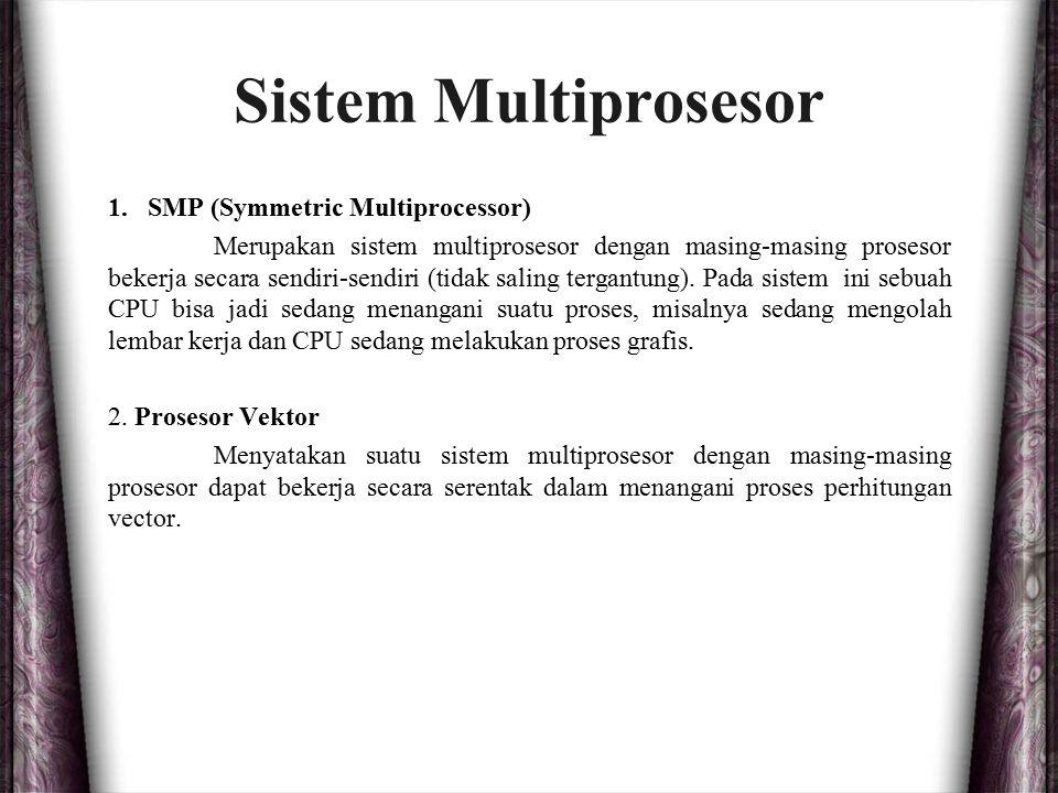Sistem Multiprosesor 1.SMP (Symmetric Multiprocessor) Merupakan sistem multiprosesor dengan masing-masing prosesor bekerja secara sendiri-sendiri (tid