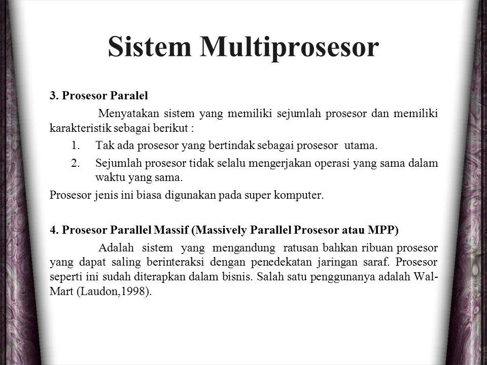 Sistem Multiprosesor 3. Prosesor Paralel Menyatakan sistem yang memiliki sejumlah prosesor dan memiliki karakteristik sebagai berikut : 1.Tak ada pros