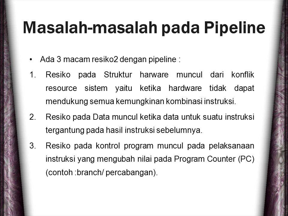 Masalah-masalah pada Pipeline Ada 3 macam resiko2 dengan pipeline : 1.Resiko pada Struktur harware muncul dari konflik resource sistem yaitu ketika ha