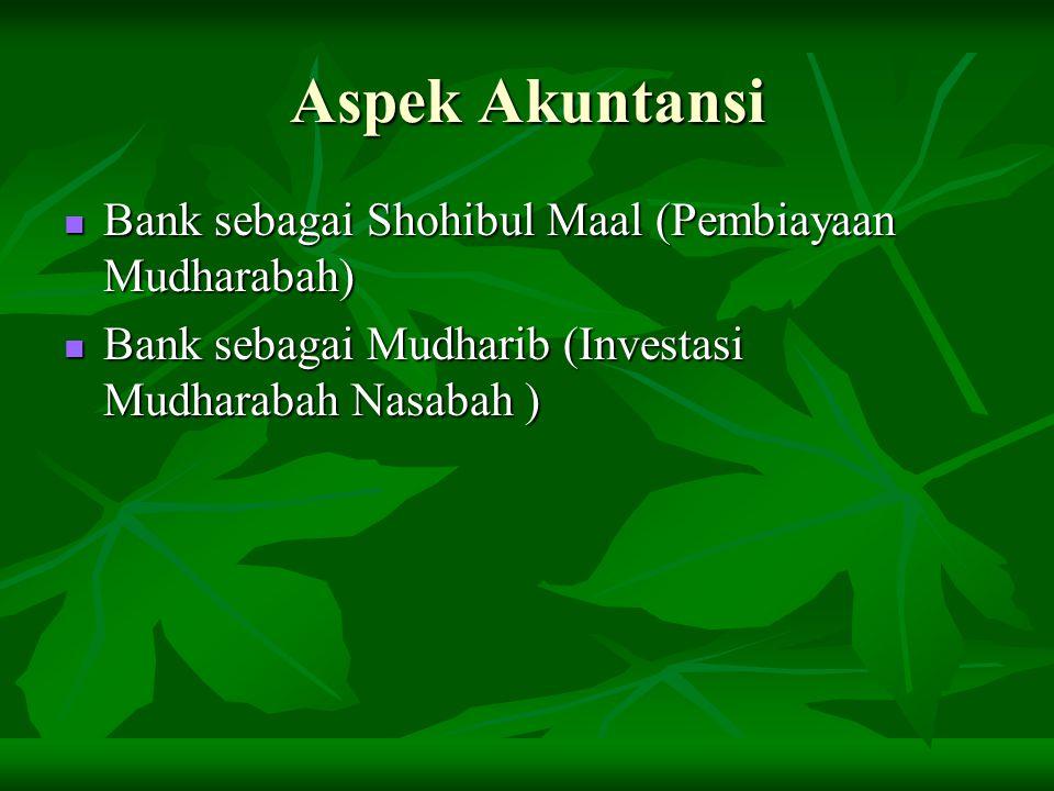 Aspek Akuntansi Bank sebagai Shohibul Maal (Pembiayaan Mudharabah) Bank sebagai Shohibul Maal (Pembiayaan Mudharabah) Bank sebagai Mudharib (Investasi