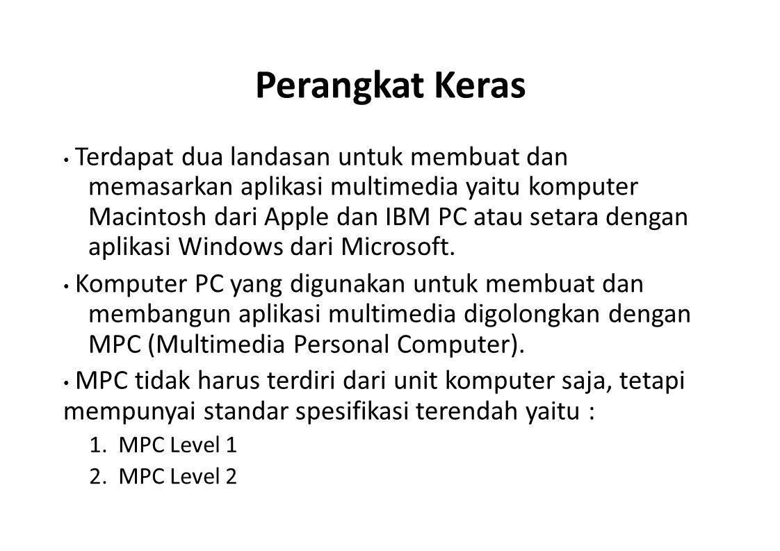 Perangkat Keras Terdapat dua landasan untuk membuat dan memasarkan aplikasi multimedia yaitu komputer Macintosh dari Apple dan IBM PC atau setara deng