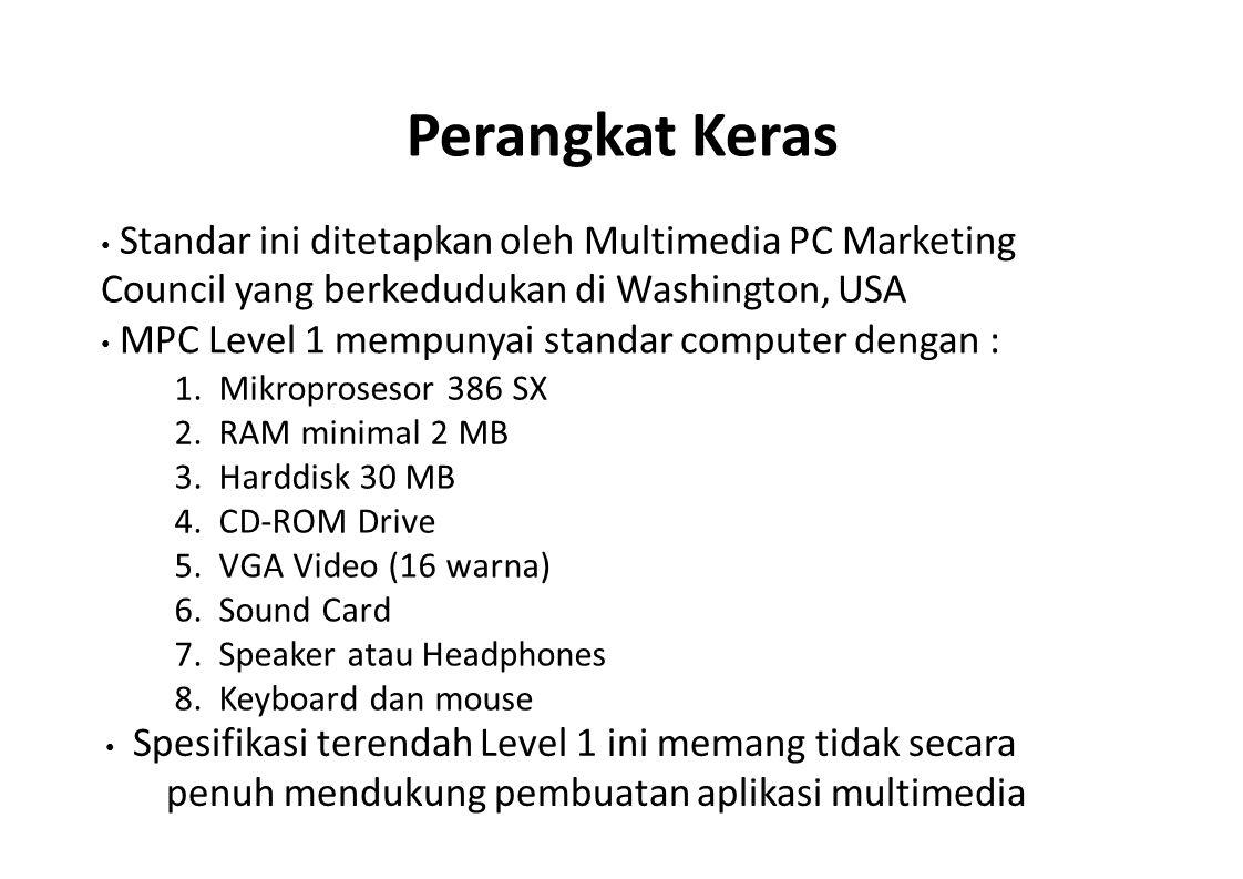 Perangkat Keras Standar ini ditetapkan oleh Multimedia PC Marketing Council yang berkedudukan di Washington, USA MPC Level 1 mempunyai standar compute