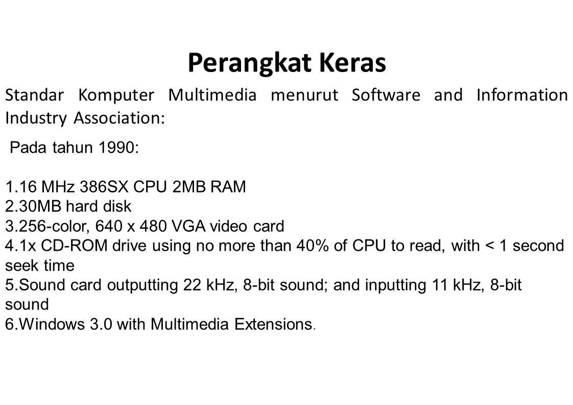 Perangkat Keras Standar Komputer Multimedia menurut Software and Information Industry Association: Pada tahun 1990: 1.16 MHz 386SX CPU 2MB RAM 2.30MB