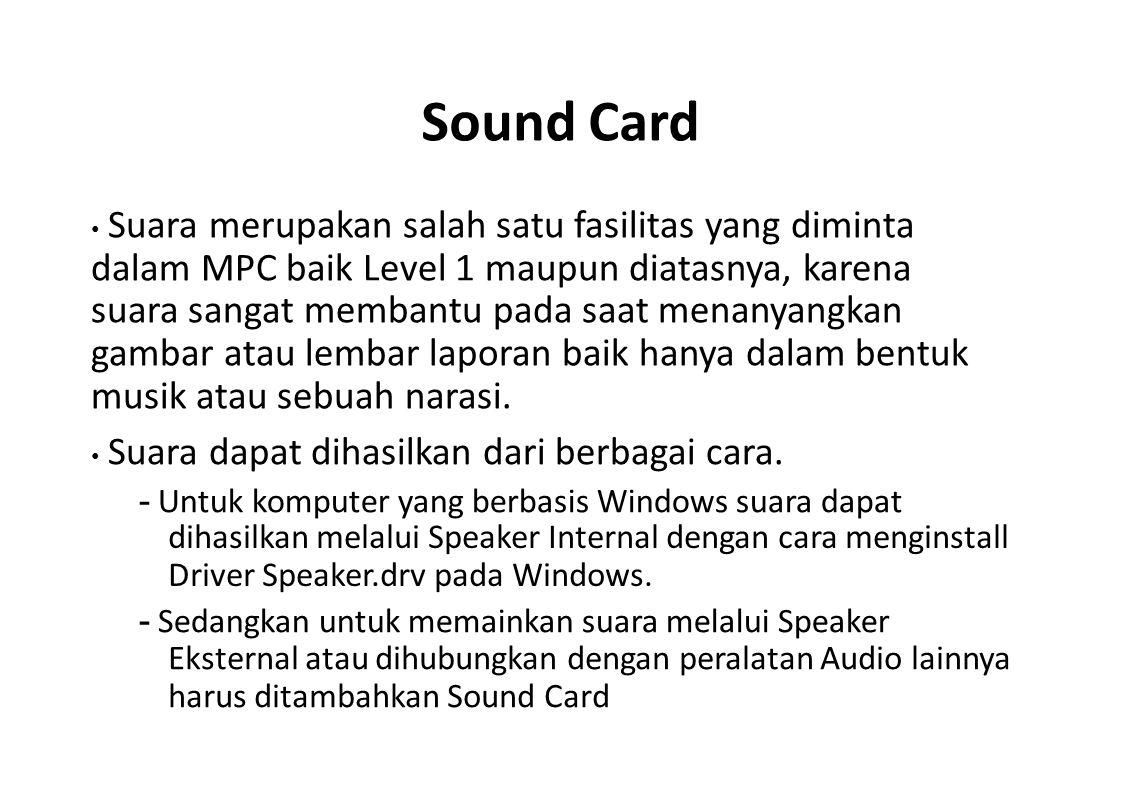 Sound Card Suara merupakan salah satu fasilitas yang diminta dalam MPC baik Level 1 maupun diatasnya, karena suara sangat membantu pada saat menanyang