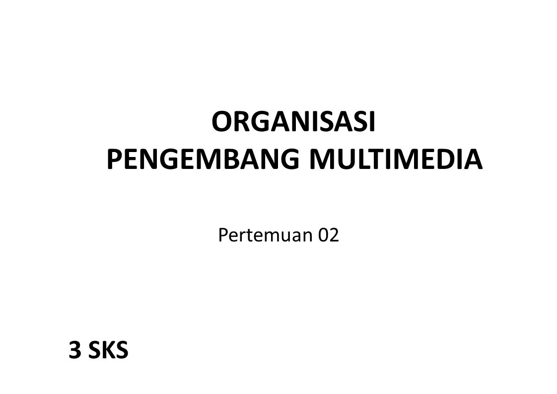 ORGANISASI PENGEMBANG MULTIMEDIA Pertemuan 02 3 SKS