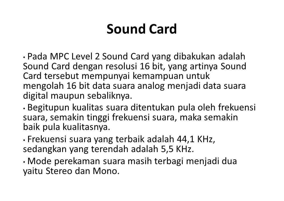 Sound Card Pada MPC Level 2 Sound Card yang dibakukan adalah Sound Card dengan resolusi 16 bit, yang artinya Sound Card tersebut mempunyai kemampuan u
