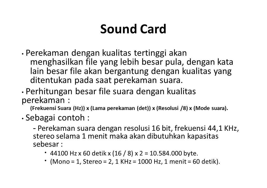 Sound Card Perekaman dengan kualitas tertinggi akan menghasilkan file yang lebih besar pula, dengan kata lain besar file akan bergantung dengan kualit