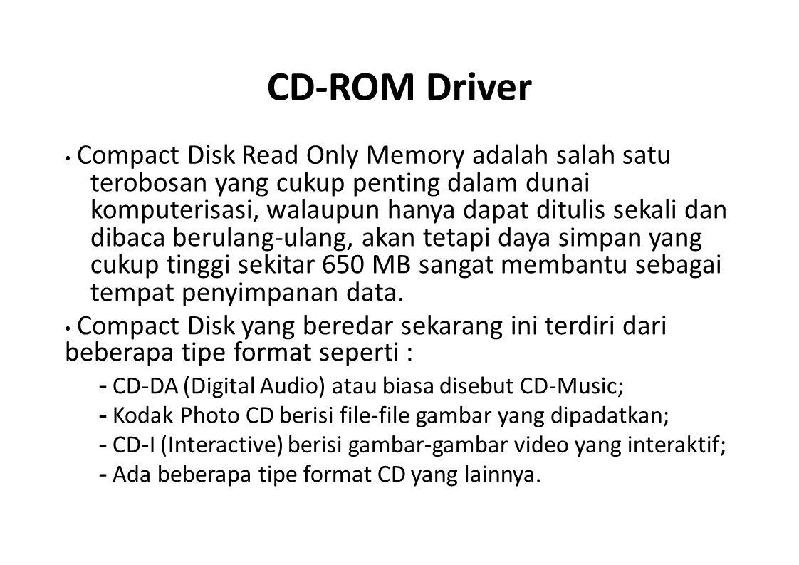 CD-ROM Driver Compact Disk Read Only Memory adalah salah satu terobosan yang cukup penting dalam dunai komputerisasi, walaupun hanya dapat ditulis sek