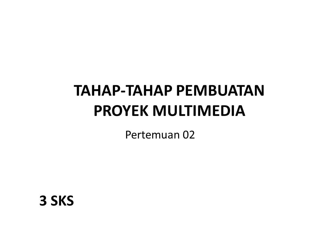 TAHAP-TAHAP PEMBUATAN PROYEK MULTIMEDIA Pertemuan 02 3 SKS