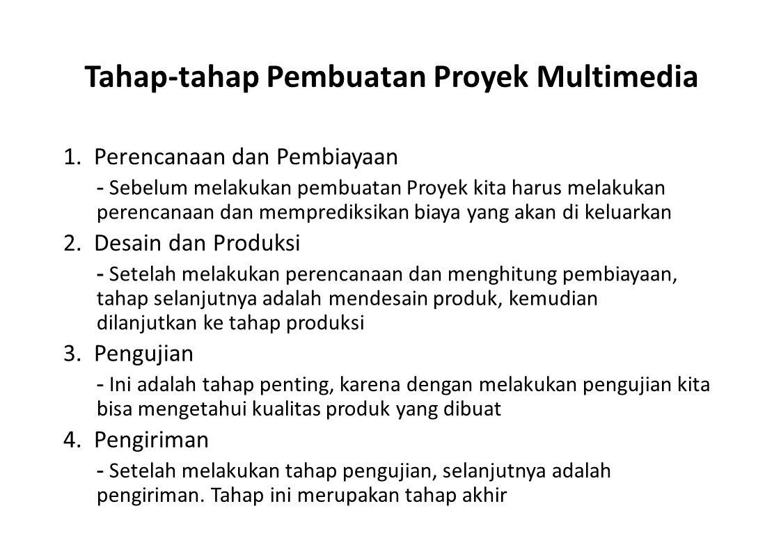 Tahap-tahap Pembuatan Proyek Multimedia 1. Perencanaan dan Pembiayaan - Sebelum melakukan pembuatan Proyek kita harus melakukan perencanaan dan mempre