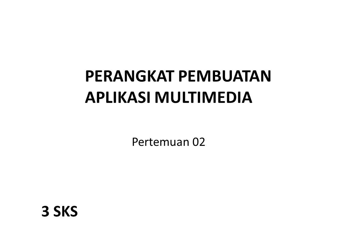 PERANGKAT PEMBUATAN APLIKASI MULTIMEDIA Pertemuan 02 3 SKS