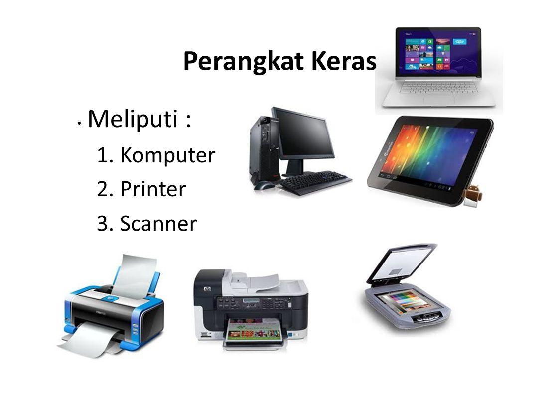 Perangkat Keras Meliputi : 1. Komputer 2. Printer 3. Scanner