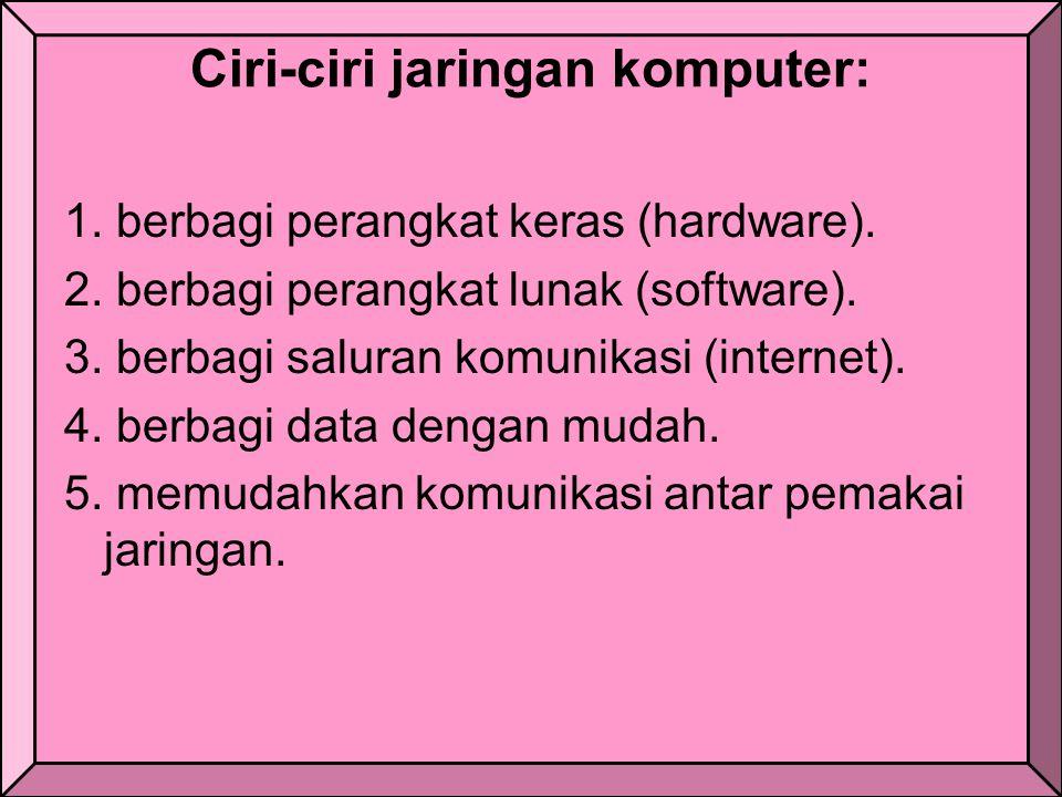 Ciri-ciri jaringan komputer: 1.berbagi perangkat keras (hardware).