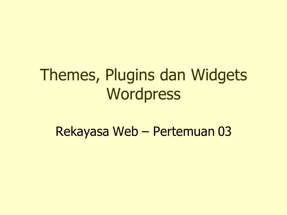 Menginstall dan Mengaktifkan Themes Download Themes Ekstrak File ke wp-content/themes Mengaktifkan Themes –Presentation > Activate Themes Preview