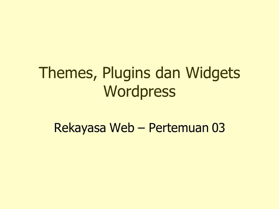 Themes, Plugins dan Widgets Wordpress Rekayasa Web – Pertemuan 03